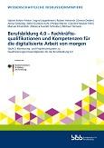 Berufsbildung 4.0 - Fachkräftequalifikationen und Kompetenzen für die digitalisierte Arbeit von morgen