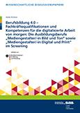 Berufsbildung 4.0 – Fachkräftequalifikationen und Kompetenzen für die digitalisierte Arbeit von morgen: