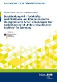 Berufsbildung 4.0 - Fachkräftequalifikationen und Kompetenzen für die digitalisierte Arbeit von morgen: