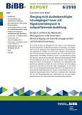 BIBB Report 6/2018 - Übergang nicht studienberechtigter Schulabgänger/-innen mit Migrationshintergrund in vollqualifizierende Ausbildung