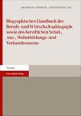 Biographisches Handbuch der Berufs- und Wirtschaftspädagogik sowie des beruflichen Schul-, Aus-, Weiterbildungs- und Verbandswesens