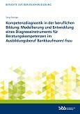 Kompetenzdiagnostik in der beruflichen Bildung:  Modellierung und Entwicklung eines Diagnoseinstruments für Beratungskompetenzen im Ausbildungsberuf Bankkaufmann/-frau