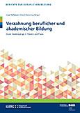 Verzahnung beruflicher und akademischer Bildung - Duale Studiengänge in Theorie und Praxis