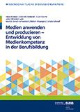 Medien anwenden und produzieren – Entwicklung von Medienkompetenz in der Berufsausbildung