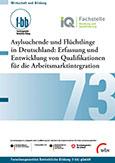 Asylsuchende und Flüchtlinge in Deutschland: Erfassung und Entwicklung von Qualifikationen für die Arbeitsmarktintegration